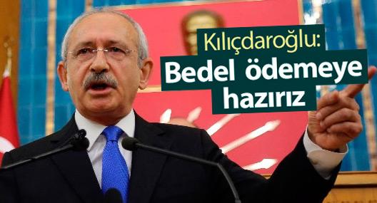 Kılıçdaroğlu: Demokrasi için bedel ödemeye hazırız