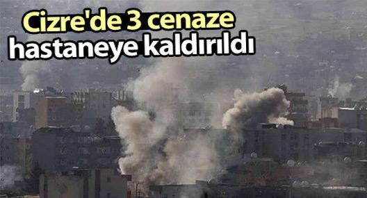 Cizre'de 3 cenaze hastaneye kaldırıldı