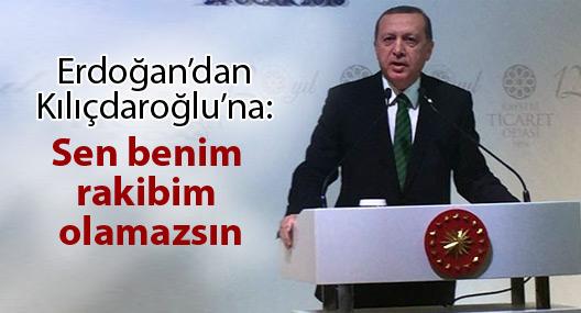 Erdoğan: 'Sen benim rakibim olamazsın'