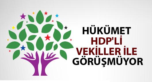 Hükümet HDP'li vekiller ile görüşmüyor