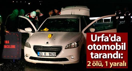 Urfa'da otomobil tarandı: 2 ölü, 1 yaralı