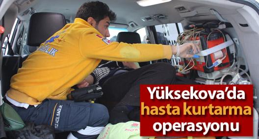 Yüksekova'da üç saatlik hasta kurtarma operasyonu