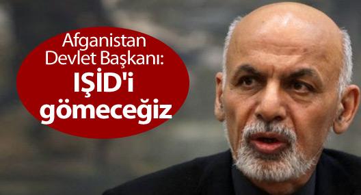 Afganistan Devlet Başkanı Gani: IŞİD'i gömeceğiz