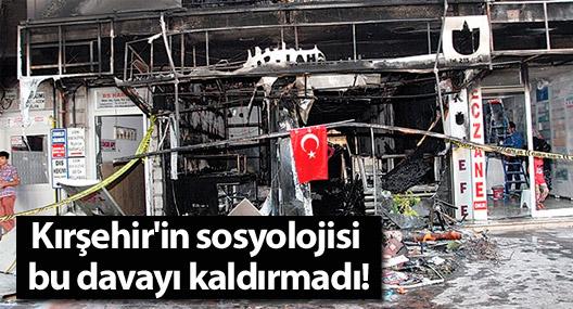 Kırşehir'in sosyolojisi bu davayı kaldırmadı!