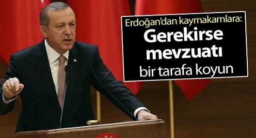 Erdoğan'dan kaymakamlara: Gerekirse mevzuatı bir tarafa koyun