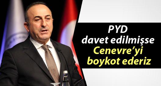 Çavuşoğlu: PYD davet edilmişse Cenevre'yi boykot ederiz