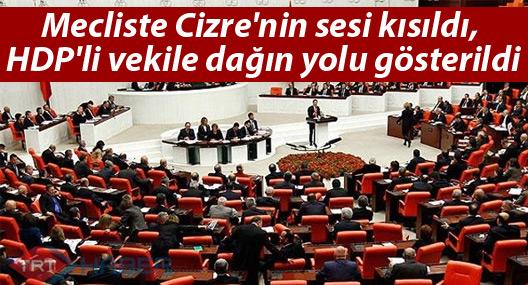 Mecliste Cizre'nin sesi kısıldı, HDP'li vekile dağın yolu gösterildi