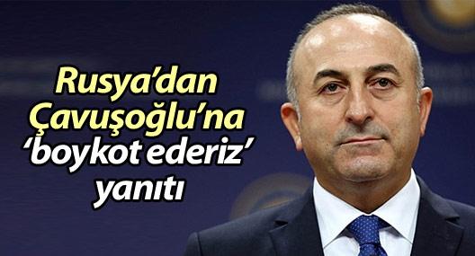 """Rusya'dan Çavuşoğlu'na """"boykot ederiz"""" yanıtı"""