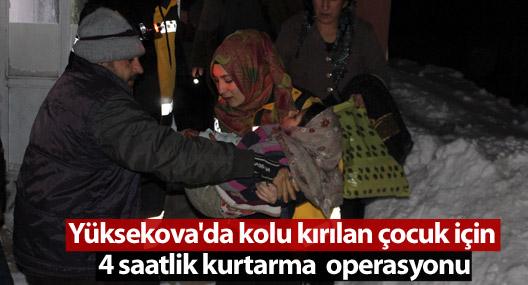 Yüksekova'da kolu kırılan çocuk için 4 saatlik operasyon