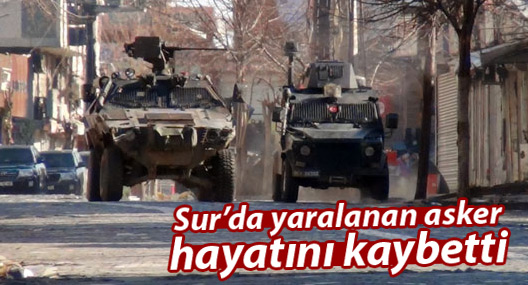 Sur'da yaralanan asker hayatını kaybetti