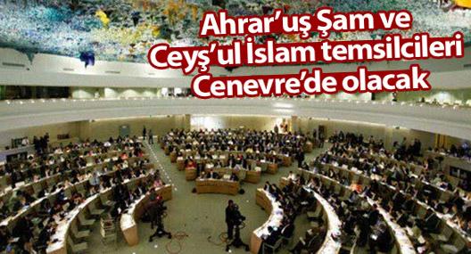 Ahrar'uş Şam ve Ceyş'ul İslam temsilcileri Cenevre'de olacak