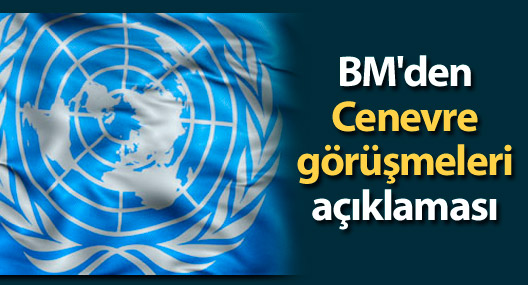 BM'den Cenevre görüşmeleri açıklaması