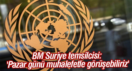 BM Suriye temsilcisi: 'Pazar günü muhalefetle görüşebiliriz'