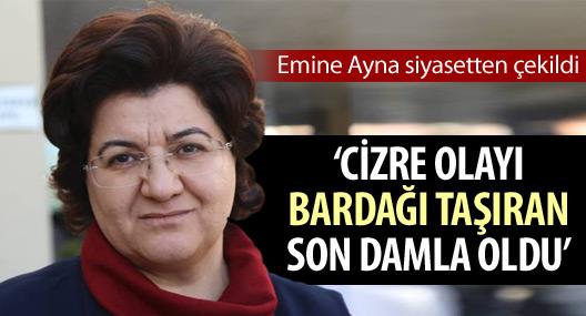 Emine Ayna siyasetten çekildi