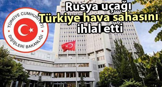 Dışişleri Bakanlığı: Rusya uçağı Türkiye hava sahasını ihlal etti