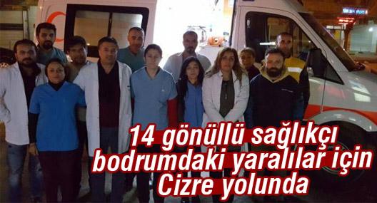 14 gönüllü sağlıkçı bodrumdaki yaralılar için Cizre yolunda
