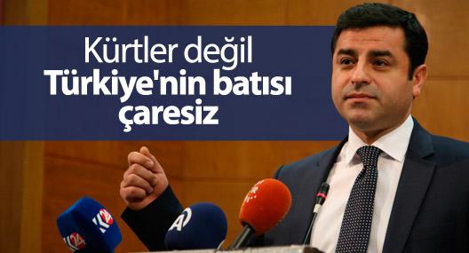 Demirtaş: Kürtler değil Türkiye'nin batısı çaresiz