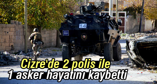 Cizre'de bir asker ve iki polis yaşamını yitirdi