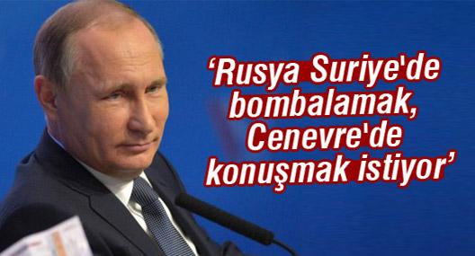 'Rusya Suriye'de bombalamak, Cenevre'de konuşmak istiyor'