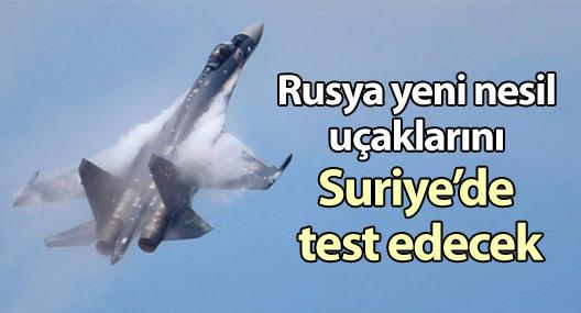 Rusya yeni nesil uçaklarını Suriye'de test edecek