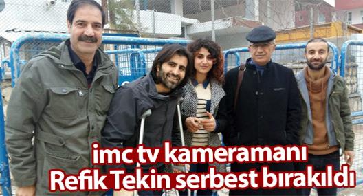 imc tv kameramanı Refik Tekin serbest bırakıldı