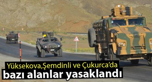Yüksekova, Şemdinli ve Çukurca'da bazı bölgeler yasaklandı
