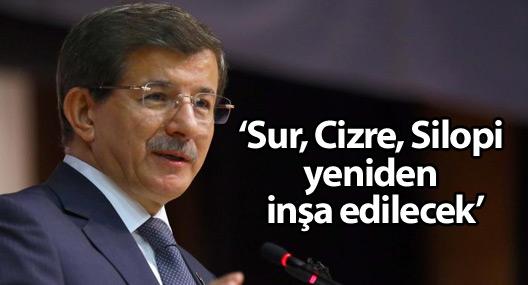 Davutoğlu: Sur, Cizre, Silopi yeniden inşa edilecek