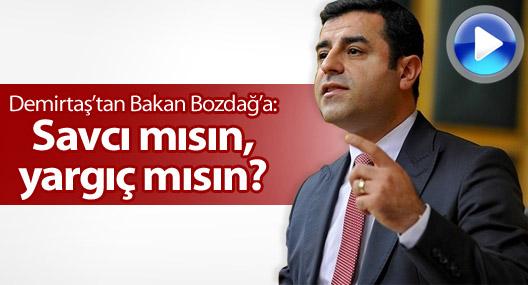 Demirtaş'tan Bakan Bozdağ'a: Savcı mısın, yargıç mısın?