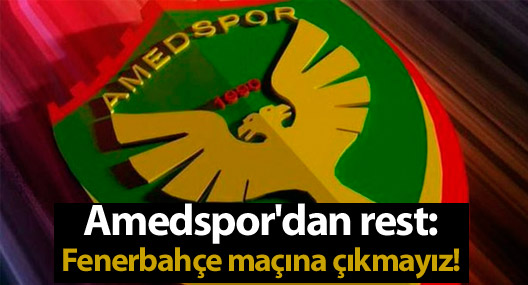 Amedspor'dan rest: Fenerbahçe maçına çıkmayız!