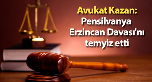 Avukat Kazan: Pensilvanya Erzincan Davası'nı temyiz etti