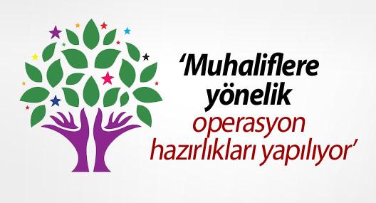 HDP: Muhaliflere yönelik operasyon hazırlıkları yapılıyor