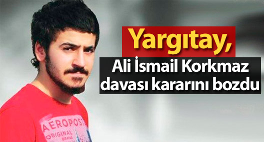 Yargıtay, Ali İsmail Korkmaz davası kararını bozdu