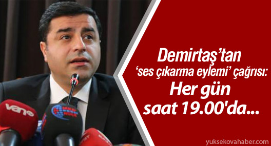 Demirtaş'tan 'ses çıkarma eylemi' çağrısı