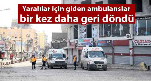 Cizre'deki yaralılar için giden ambulanslar bir kez daha geri döndü