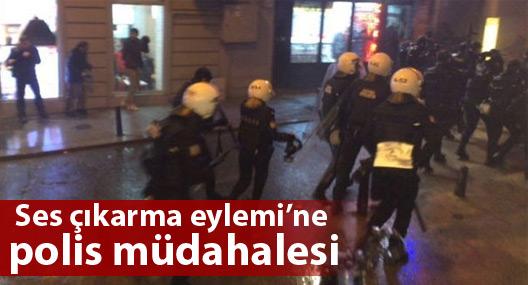 İstanbul'da 'ses çıkarma eylemi'ne polis müdahalesi