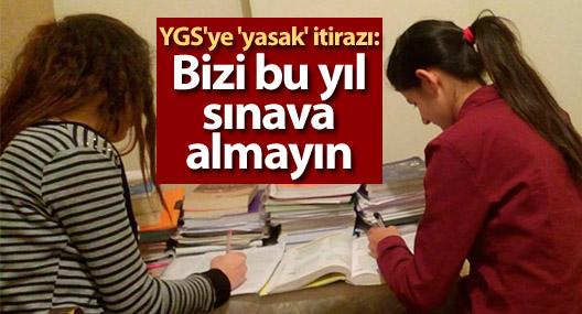 YGS'ye 'yasak' itirazı: Bizi bu yıl sınava almayın