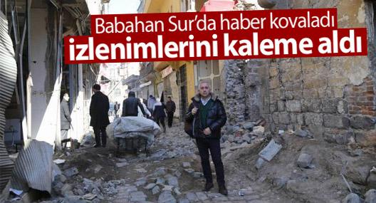 Ergun Babahan Sur'da haber kovaladı, izlenimlerini kaleme aldı