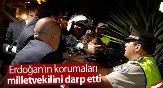 Erdoğan'ın korumaları milletvekilini darp etti