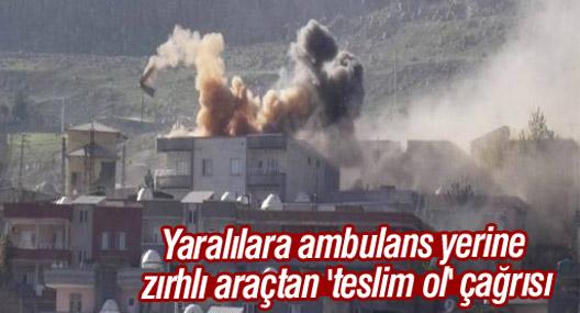 Yaralılara ambulans yerine zırhlı araçtan 'teslim ol' çağrısı