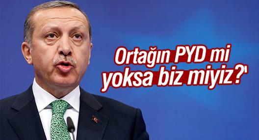 Erdoğan: 'Ortağın PYD mi yoksa biz miyiz?'