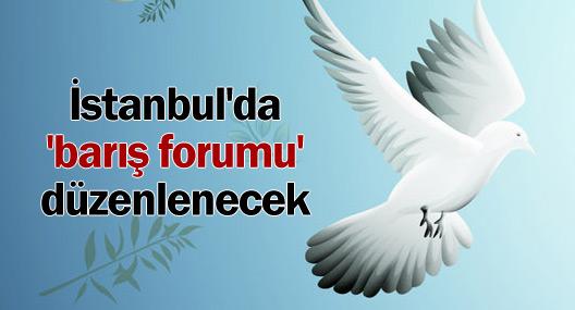 İstanbul'da 'barış forumu' düzenlenecek