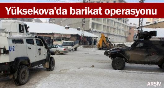 Yüksekova'da barikat operasyonu