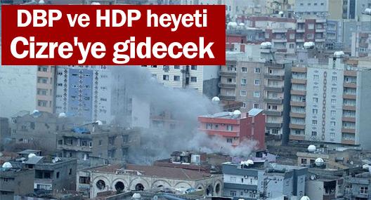 DBP ve HDP heyeti Cizre'ye gidecek