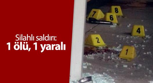 Silahlı saldırı: 1 ölü, 1 yaralı
