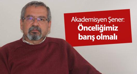 Akademisyen Şener: Önceliğimiz barış olmalı