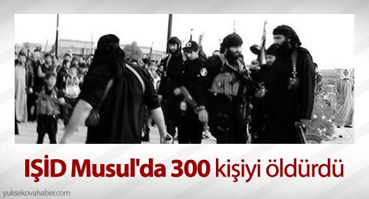 IŞİD Musul'da 300 kişiyi öldürdü