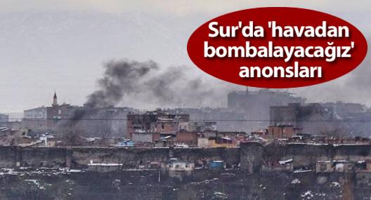 Sur'da 'havadan bombalayacağız' anonsları