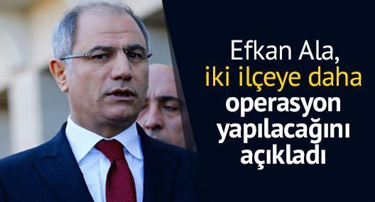 Efkan Ala, iki ilçeye daha operasyon yapılacağını açıkladı