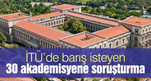İTÜ'de barış isteyen 30 akademisyene soruşturma