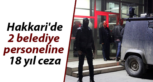 Hakkari'de 2 belediye personeline 18 yıl ceza
